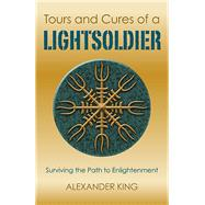 Tours and Cures of a Lightsoldier by King, Alexander, 9781782799825