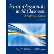 Paraprofessionals in the Classroom A Survival Guide by Ashbaker, Betty Y.; Morgan, Jill, 9780132659826