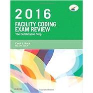 Facility Coding Exam Review 2016: The Certification Step by Buck, Carol J., 9780323279826