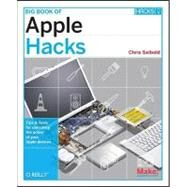 Big Book of Apple Hacks : Tips and Tools for Unlocking the Power of Your Apple Devices by Seibold, Chris, 9780596529826