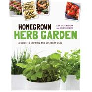 Homegrown Herbs: A Guide to Growing and Culinary Uses by Mccormick, Ann; Morgan, Lisa, 9781592539826