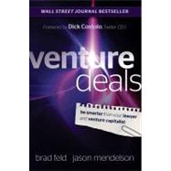 Venture Deals : Be Smarter Than Your Lawyer and Venture Capitalist by Feld, Brad; Mendelson, Jason; Costolo, Dick, 9780470929827