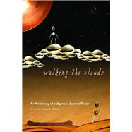 Walking the Clouds : An Anthology of Indigenous Science Fiction by Dillon, Grace L., 9780816529827