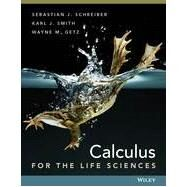 Calculus for the Life Sciences by Schreiber, Sebastian J.; Smith, Karl; Getz, Wayne, 9781118169827