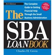 The Sba Loan Book: The Complete Guide to Getting Financial Help Through the Small Business Administration by Green, Charles H., 9781440509827