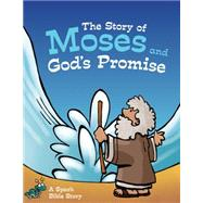 The Story of Moses and God's Promise: A Spark Bible Story by Smith, Martina; Grosshauser, Peter; Temple, Ed, 9781451499827