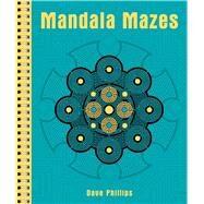 Mandala Mazes by Phillips, Dave, 9781454919827