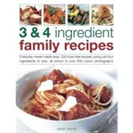 3 & 4 Ingredient Family Recipes: Everyday Meals Made Easy: 325 Fuss-Free Recipes Using Just Four Ingredients or Less, All Shown in over 325 Enticing Photographs by White, Jenny, 9781844769827