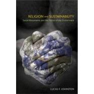 Religion and Sustainability: Social Movements and the Politics of the Environment by Johnston,Lucas F., 9781908049827