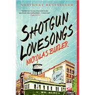 Shotgun Lovesongs A Novel by Butler, Nickolas, 9781250039828