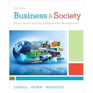 Business & Society Ethics, Sustainability & Stakeholder Management by Carroll, Archie B.; Brown, Jill; Buchholtz, Ann K., 9781305959828