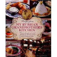 Recipes from My Russian Grandmother's Kitchen by Makhonko, Elena; Whitaker, Jon, 9780754829829