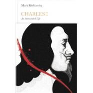 Charles I: An Abbreviated Life by Kishlansky, Mark, 9780141979830