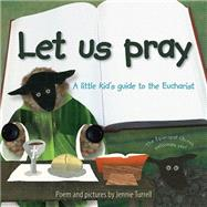Let Us Pray: A Little Kid's Guide to the Eucharist by Turrell, Jennie, 9780819229830