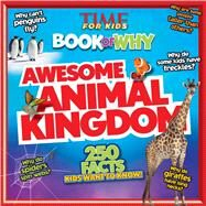 TIME For Kids Book of Why: Awesome Animal Kingdom by Editors of Time for Kids Magazine, 9781603209830
