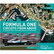 Formula One Circuits from Above 28 Legendary Tracks in High-Definition Satellite Photography by Jones, Bruce, 9781780979830