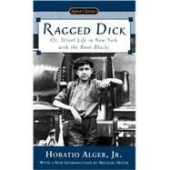 Ragged Dick : Or, Street Life in New York with the Boot Blacks by Alger, Horatio; Meyer, Michael, 9780451529831