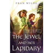 The Jewel and Her Lapidary by Wilde, Fran, 9780765389831