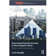 Governing Financial Services in the European Union: Banking, Securities and Post-trading by Quaglia; Lucia, 9781138829831