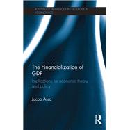 The Financialization of GDP: Implications for Economic Theory and Policy by Assa; Jacob, 9781138999831