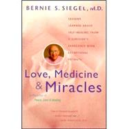 Love, Medicine and Miracles : Lessons Learned about Self-Healing from a Surgeon's Experience with Exceptional Patients by Siegel, Bernie S., 9780060919832