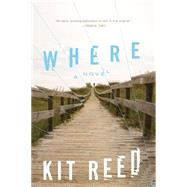 Where A Novel by Reed, Kit, 9780765379832