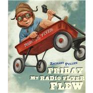 Friday My Radio Flyer Flew by Pullen, Zachary; Pullen, Zachary, 9781416939832