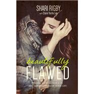 Beautifully Flawed: Finding Your Radiance in the Imperfections of Your Life by Rigby, Shari, 9781424549832