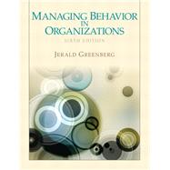 Managing Behavior in Organizations by Greenberg, Jerald, 9780132729833