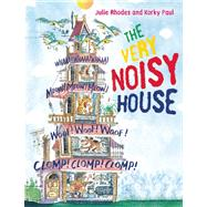 The Very Noisy House by Rhodes, Julie; Paul, Korky, 9781845079833