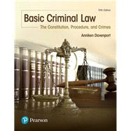 Basic Criminal Law: The Constitution, Procedure, and Crimes by DAVENPORT, 9780134559834