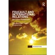 Foucault and International Relations: New Critical Engagements by Kiersey; Nicholas J., 9780415579834