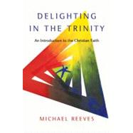 Delighting in the Trinity by Reeves, Michael, 9780830839834