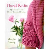 Floral Knits 25 Contemporary Flower-Inspired Designs by Storey, Martin, 9781250049834