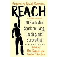 Reach 40 Black Men Speak on Living, Leading, and Succeeding by Jealous, Ben; Shorters, Trabian; Simmons, Russell, 9781476799834