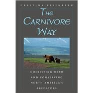 The Carnivore Way: Coexisting With and Conserving North America's Predators by Eisenberg, Cristina, 9781597269834
