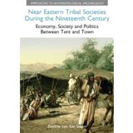 Near Eastern Tribal Societies During the Nineteenth Century: Economy, Society and Politics Between Tent and Town by van der Steen,Eveline, 9781908049834