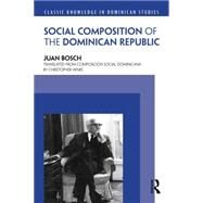 Social Composition of the Dominican Republic by Bosch; Juan, 9781138889835