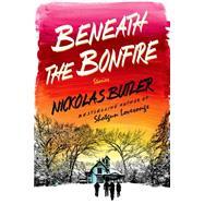Beneath the Bonfire Stories by Butler, Nickolas, 9781250039835