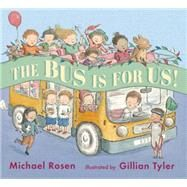 The Bus Is for Us! by Rosen, Michael; Tyler, Gillian, 9780763669836