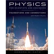 Physics for Scientists and Engineers Foundations and Connections, Extended Version with Modern Physics by Katz, Debora M., 9781305259836