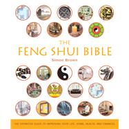 The Feng Shui Bible; The Definitive Guide to Improving Your Life, Home, Health, and Finances by Simon Brown, 9781402729836