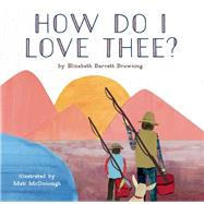 How Do I Love Thee? by Browning, Elizabeth Barrett; McDonough, Mati Rose, 9781937359836