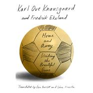 Home and Away by Knausgaard, Karl Ove; Ekelund, Frederik, 9780374279837
