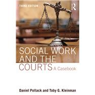Social Work and the Courts: A Casebook by Pollack; Daniel, 9781138799837