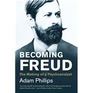 Becoming Freud: The Making of a Psychoanalyst by Phillips, Adam, 9780300219838