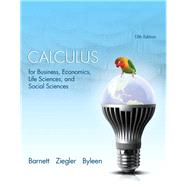 Calculus for Business, Economics, Life Sciences, and Social Sciences by Barnett, Raymond A.; Ziegler, Michael R.; Byleen, Karl E., 9780321869838