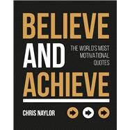 Believe and Achieve by Naylor, Chris, 9781849539838