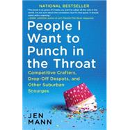 People I Want to Punch in the Throat by MANN, JEN, 9780345549839