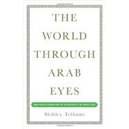 World Through Arab Eyes : Arab Public Opinion and the Reshaping of the Middle East by Telhami, Shibley, 9780465029839